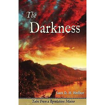 The Darkness Tales From a Revolution  Maine by Hedbor & Lars D. H.