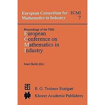 Proceedings of the Fifth European Conference on Mathematics in Industry  June 69 1990 Lahti by Heili & Matti
