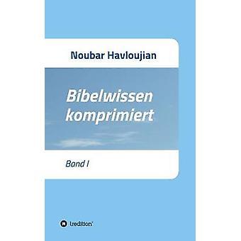 Bibelwissen komprimiertBand I by Havloujian & Noubar