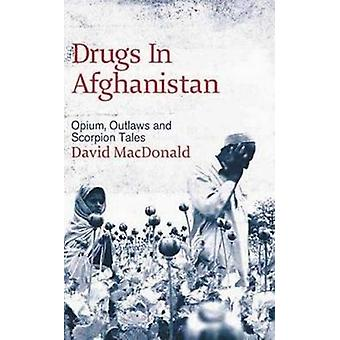 Drugs In Afghanistan Opium Outlaws And Scorpion Tales by Macdonald & David