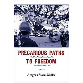 Precarious Paths to Freedom - The United States - Venezuela - and the
