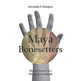 Maya Bonesetters - Manual Healers in a Changing Guatemala par Servando