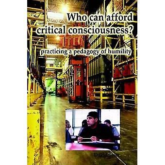 Who Can Afford Critical Consciousness? - Practicing a Pedagogy of Humi