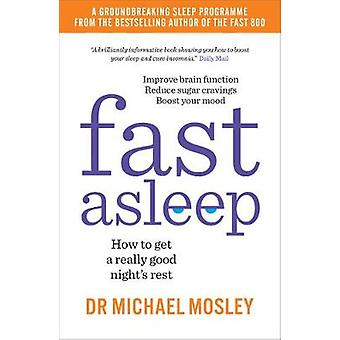 Fast Asleep - How to get a really good night's rest by Dr Michael Mosl