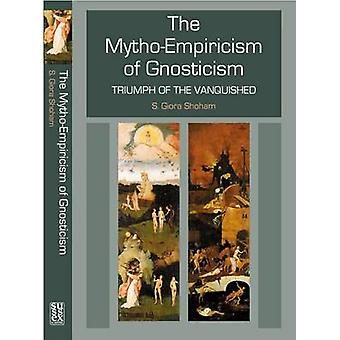 The Mytho-Empiricism of Gnosticism - Triumph of the Vanquished by Shlo
