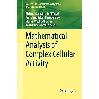 Mathematical Analysis of Complex Cellular Activity - 2015 by Richard B