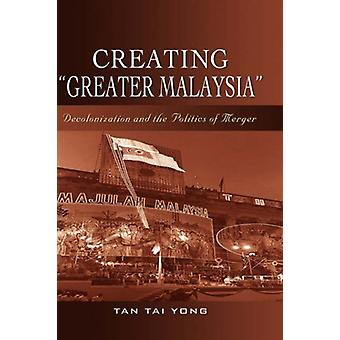 """Creating """"""""Greater Malaysia - Decolonization and the Politic"""