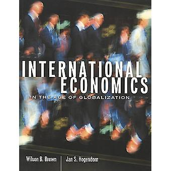 International Economics in the Age of Globalization by Wilson B. Brow