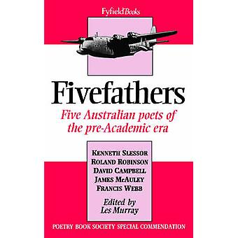 Fivefathers - Five Australian Poets of the Pre-Academic Era by Les A.