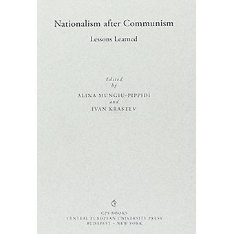 Nationalism After Communism - Lessons Learned by Alina Mungiu-Pippidi