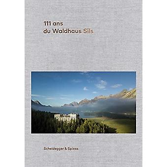 111 ans de lHotel Waldhaus Sils by Edited by Urs Kienberger