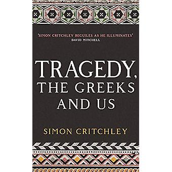 Tragedy - the Greeks and Us by Simon Critchley - 9781788161473 Book