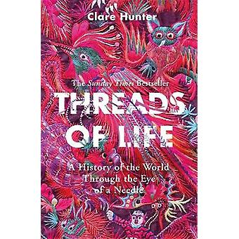 Threads of Life - A History of the World Through the Eye of a Needle b