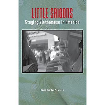Little Saigons - Staying Vietnamese in America by Karin Aguilar-San Ju