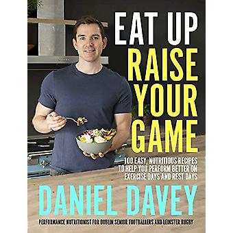 Eat Up - Raise Your Game - 100 easy - nutritious recipes to help you p
