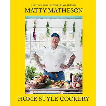 Matty Matheson  Home Style Cookery by Matty Matheson
