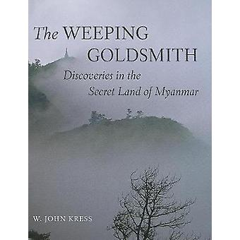 Weeping Goldsmith: Discoveries in the Secret Land of Myanmar