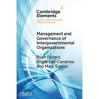 Management and Governance of Intergovernmental Organizations by Ryan Federo & Angel Saz Carranza & Marc Esteve