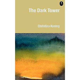The Dark Tower by Christina Koning - 9780956521408 Book