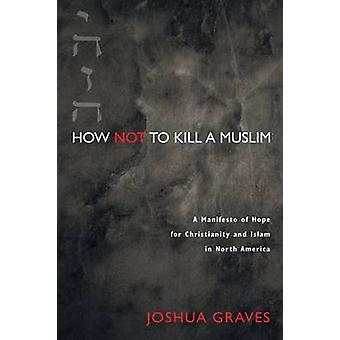How Not to Kill a Muslim by Joshua Graves - 9781625648587 Book
