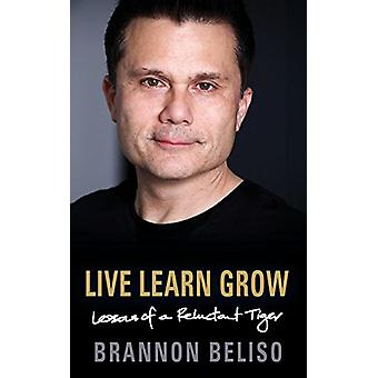 Live Learn Grow - Lessons of a Reluctant Tiger by Brannon Beliso - 978