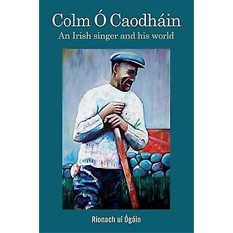 Colm O Caodhain An Irish Singer and His World