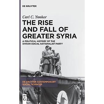 The Rise and Fall of Greater Syria by Carl C Yonker