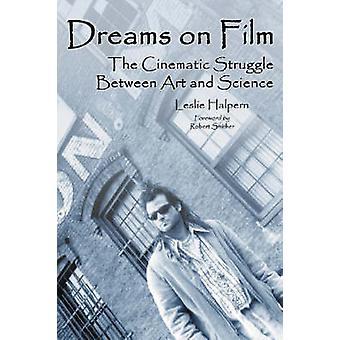 Dreams on Film  The Cinematic Struggle Between Art and Science by Leslie Halpern