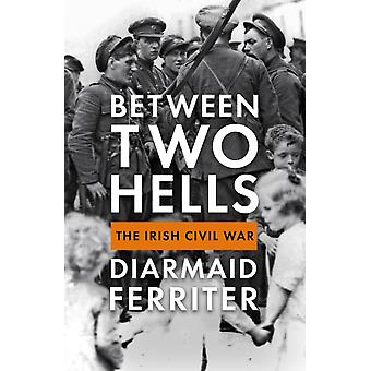 Between Two Hells by Diarmaid Ferriter
