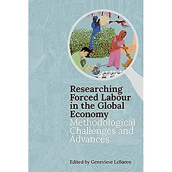 Researching Forced Labour in the Global Economy: Methodological Challenges and Advances