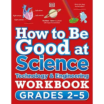 How to Be Good at Science Technology and Engineering Workbook Grades 25 by Dk