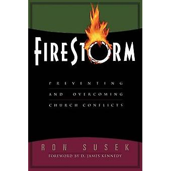 Firestorm - Preventing and Overcoming Church Conflicts by Ron Susek -