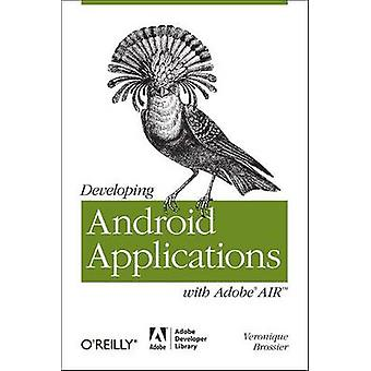 Developing Android Applications with Adobe AIR by Veronique Brossier