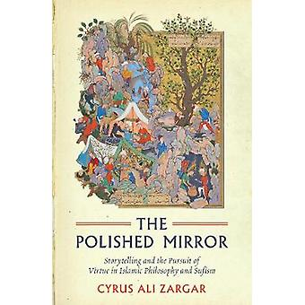 The Polished Mirror - Storytelling and the Pursuit of Virtue in Islami