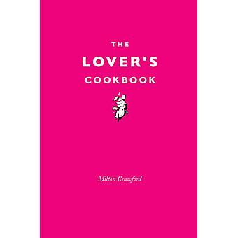 The Lover's Cookbook by Milton Crawford - 9781910931226 Book