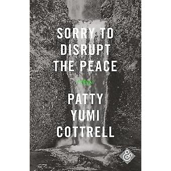 Sorry to Disrupt the Peace by Patty Yumi Cottrell - 9781911508007 Book