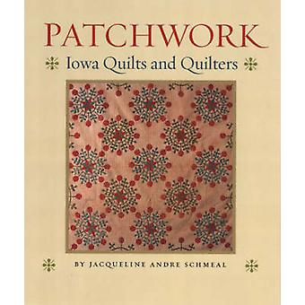Patchwork - Quilt Iowa e Quilters di Jacqueline Andre Schmeal - 978
