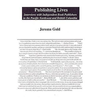 Publishing Lives: Interviews With Independent Book Publishers in the Pacific Northwest and British Columbia