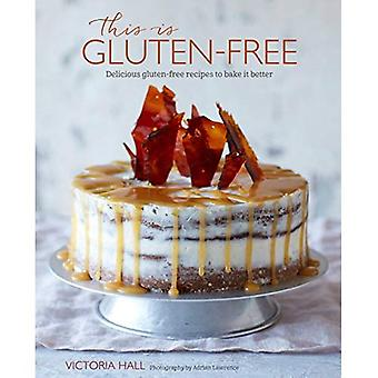 This is Gluten-Free!: Delicious Gluten-Free Recipes to Bake it Better