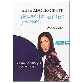 Este Adolescente Necesita Otros Padres = dieses Teen Bedürfnisse anderer Eltern