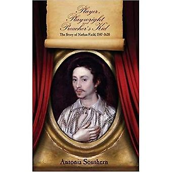 Player, Playwright and Preacher's Kid: The Story of Nat Field, 1587 - 1620
