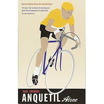 Anquetil, Alone: The legend� of the controversial Tour de France champion