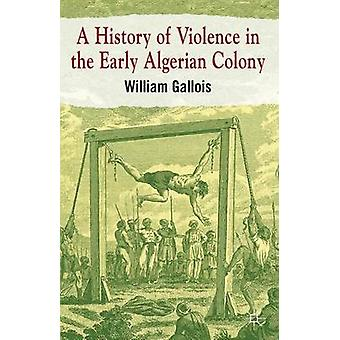 Una historia de violencia en la temprana Colonia argelina por Gallois y Guillermo