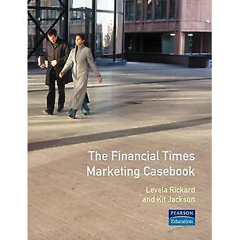 The Financial Times Marketing Casebook by Rickard & Levela