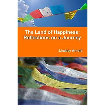 The Land of Happiness Reflections on a Journey by Arnold & Lindsey