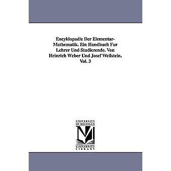 Encyklopdie Der ElementarMathematik. Ein Handbuch Fr Lehrer Und Studierende. Von Heinrich Weber Und Josef Wellstein. Vol. 3 von Weber & Heinrich