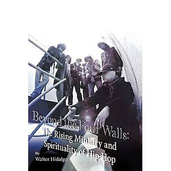 Oltre le quattro pareti il Rising ministero e la spiritualità di Hiphop di HidalgoOlivares & Walter Lizando