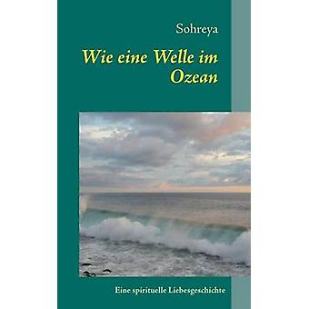 Wie eine Welle im OzeanEine spirituelle Liebesgeschichte by Sohreya