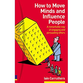 How to Move Minds and Influence People - A remarkable way of engaging