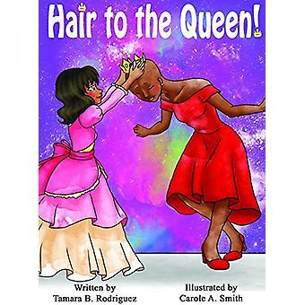 Hair to the Queen! by Tamara B Rodriguez - 9780692785447 Book